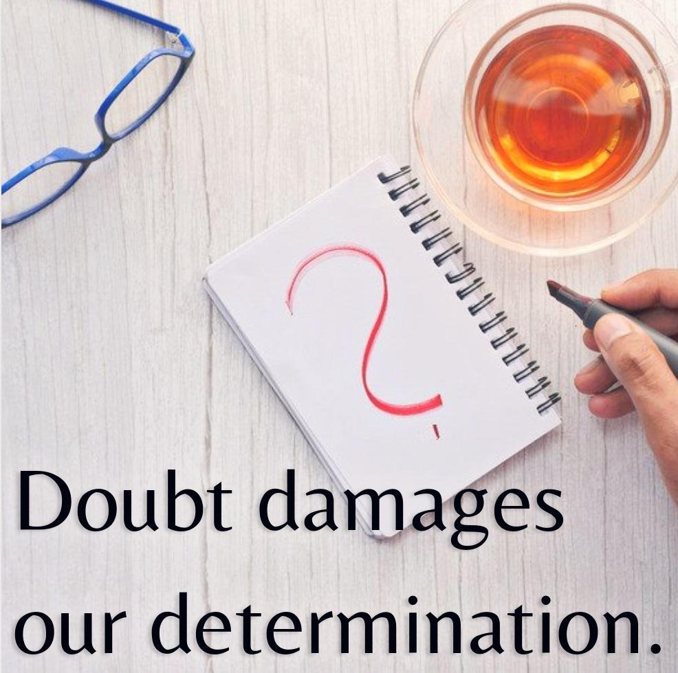 Doubt damages our determination.